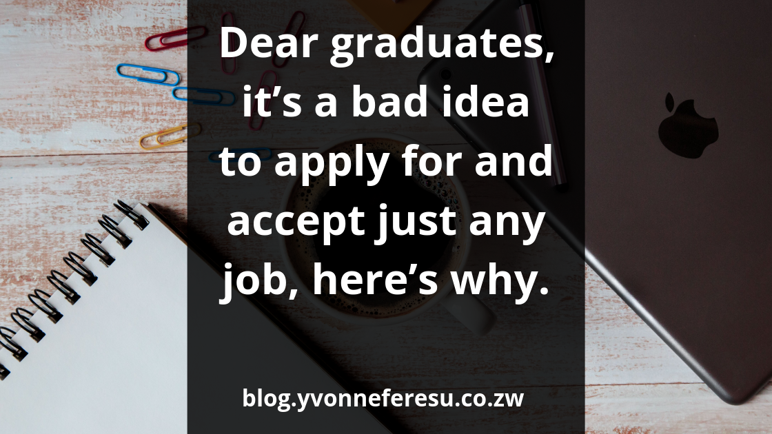 Dear graduates, it's a bad idea to apply for and accept just any job, here's why.