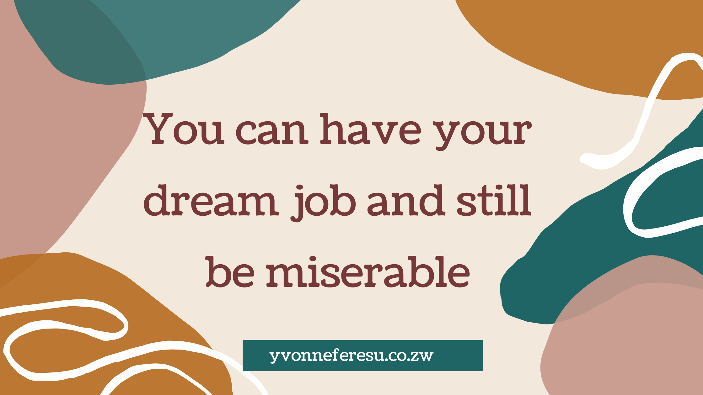 You can have your dream job and still be miserable